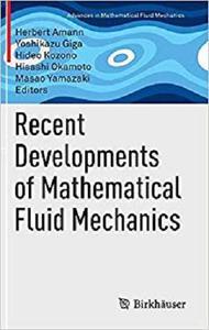 Recent Developments of Mathematical Fluid Mechanics (Advances in Mathematical Fluid Mechanics) [Repost]