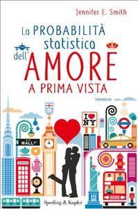 Jennifer E. Smith - La probabilità statistica dell'amore a prima vista (repost)