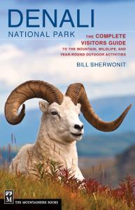 Denali National Park The Complete Visitors Guide to the Mountain, Wildlife, and Year Round Outdoo...