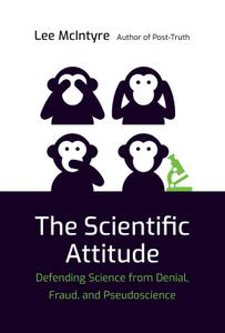 The Scientific Attitude: Defending Science from Denial, Fraud, and Pseudoscience (The MIT Press)