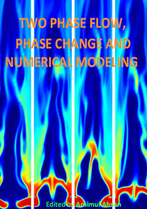 """Two Phase Flow, Phase Change and Numerical Modeling"" ed. by Amimul Ahsan"