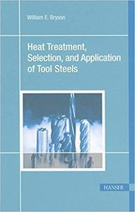 Heat Treatment, Selection, and Application of Tool Steels 2E [Repost]