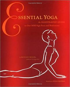 Essential Yoga: An Illustrated Guide to Over 100 Yoga Poses and Meditations