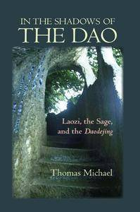 In the Shadows of the Dao : Laozi, the Sage, and the Daodejing