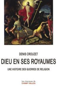 """Denis Crouzet, """"Dieu en ses royaumes : Une histoire des guerres de religion"""""""