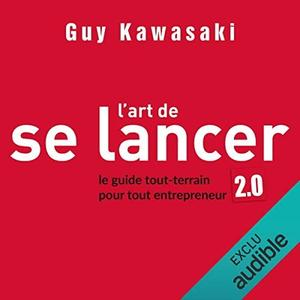 "Guy Kawasaki, ""L'art de se lancer 2.0. Le guide tout-terrain pour tout entrepreneur"""