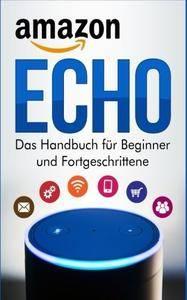 Amazon Echo: Das Handbuch für Beginner und Fortgeschrittene