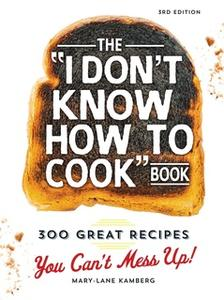 «The I Don't Know How To Cook Book: 300 Great Recipes You Can't Mess Up!» by Mary-Lane Kamberg