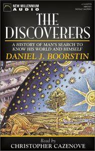 The Discoverers: A History of Man's Search to Know His World and Himself [Audiobook]