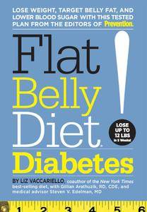 Flat Belly Diet! Diabetes: Lose Weight, Target Belly Fat, and Lower Blood Sugar with This Tested Plan from the Editors...