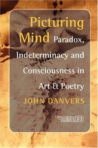 Picturing Mind: Paradox, Indeterminacy and Consciousness in Art & Poetry (Consciousness, Literature and the Arts 3) (Consciousn