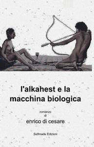 l'alkahest e la macchina biologica