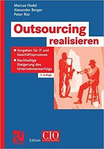 Outsourcing realisieren: Vorgehen für IT und Geschäftsprozesse zur nachhaltigen Steigerung des Unternehmenserfolgs (Repost)