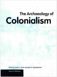 The Archaeology of Colonialism (Issues & Debates)