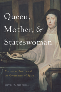 Queen, Mother, and Stateswoman Mariana of Austria and the Government of Spain