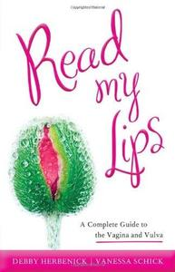 Read My Lips: A Complete Guide to the Vagina and Vulva (Repost)