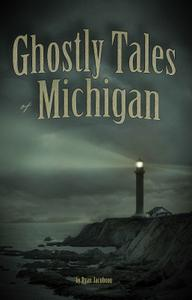 Ghostly Tales of Michigan (Ghostly Tales)