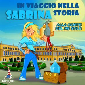 «Sabrina in viaggio nella storia. Alla corte del Re Sole» by Paola Ergi