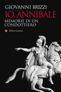 Giovanni Brizzi - Io, Annibale. Memorie di un condottiero