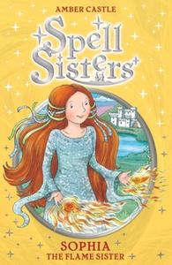 «Spell Sisters: Sophia the Flame Sister» by Amber Castle