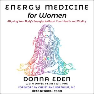 «Energy Medicine for Women: Aligning Your Body's Energies to Boost Your Health and Vitality» by Donna Eden