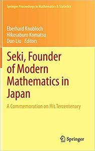 Seki, Founder of Modern Mathematics in Japan: A Commemoration on His Tercentenary