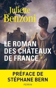 Juliette Benzoni - Le roman des châteaux de France