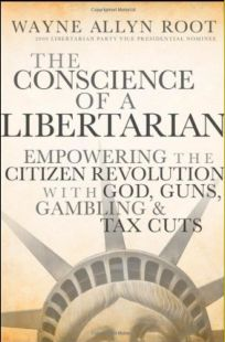 The Conscience of a Libertarian: Empowering the Citizen Revolution with God, Guns, Gold and Tax Cuts (Repost)