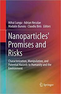 Nanoparticles' Promises and Risks: Characterization, Manipulation, and Potential Hazards to Humanity and the Environment