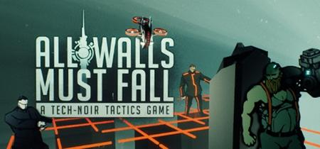 All Walls Must Fall - A Tech-Noir Tactics Game (2018)