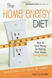 The Home Energy Diet: How to Save Money by Making Your House Energy-Smart