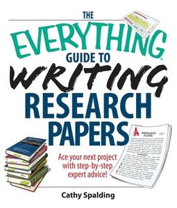 «The Everything Guide To Writing Research Papers Book: Ace Your Next Project With Step-by-step Expert Advice!» by Cathy