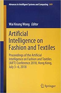 Artificial Intelligence on Fashion and Textiles: Proceedings of the Artificial Intelligence on Fashion and Textiles (AIFT)