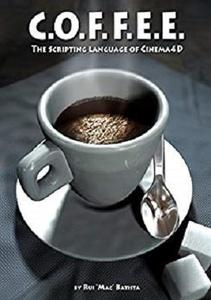 COFFEE - The Scripting Language of Cinema 4D