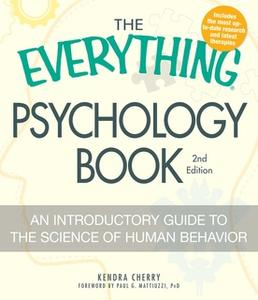 «The Everything Psychology Book: Explore the human psyche and understand why we do the things we do» by Kendra Cherry
