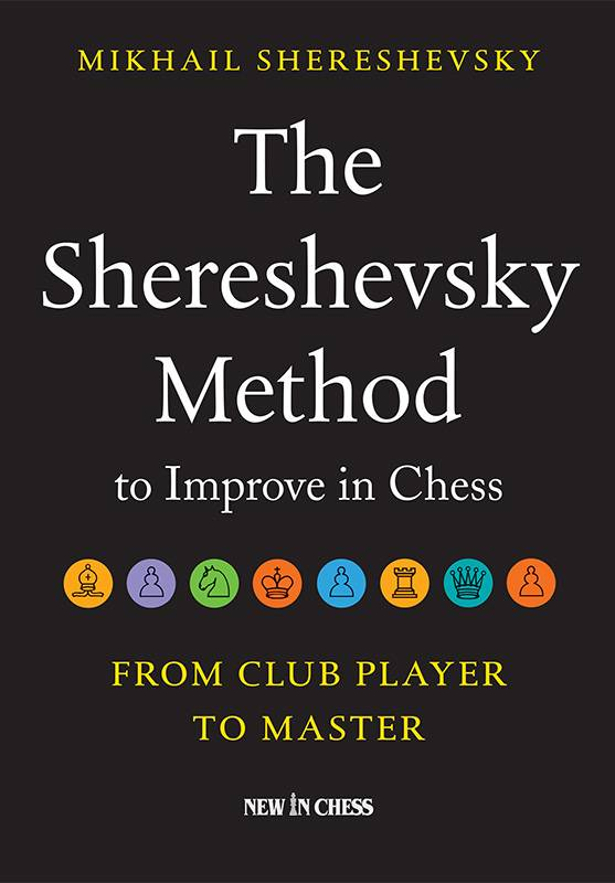 The Shereshevsky Method to Improve in Chess: From Club Player to Master