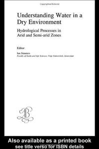 Understanding Water in a Dry Environment: Hydrological Processes in Arid and Semi-arid Zones (Iah International Contributions t