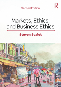 Markets, Ethics, and Business Ethics, Second Edition