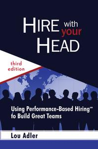 Hire With Your Head Using Performance-Based Hiring to Build Great Teams, 3rd Edition