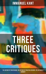 «Kant's Three Critiques: The Critique of Pure Reason, The Critique of Practical Reason & The Critique of Judgment» by Im