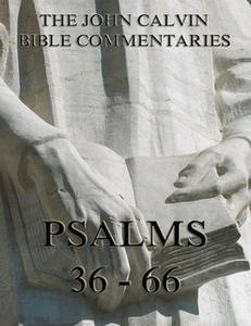 «John Calvin's Commentaries On The Psalms 36 - 66» by John Calvin