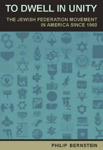 To Dwell in Unity: The Jewish Federation Movement in America Since 1960
