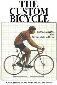 The Custom Bicycle: Buying, Setting Up, and Riding the Quality Bicycle