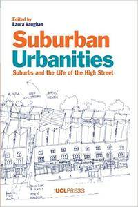 Suburban Urbanities: Suburbs and the Life of the High Street