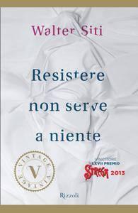 Walter Siti - Resistere non serve a niente (Repost)
