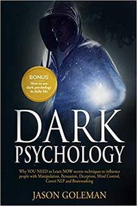 Dark Psychology: Why YOU NEED to Learn NOW secrets techniques to influence people with Manipulation, Persuasion...