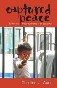 Captured Peace: Elites and Peacebuilding in El Salvador