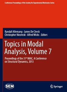 Topics in Modal Analysis, Volume 7: Proceedings of the 31st IMAC, A Conference on Structural Dynamics, 2013 (repost)