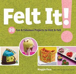 Felt It!: 20 Fun & Fabulous Projects to Knit & Felt (Repost)
