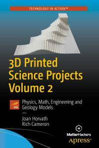 3D Printed Science Projects Volume 2: Physics, Math, Engineering and Geology Models